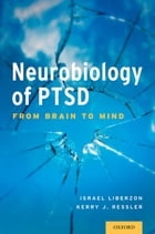 Neurobiology of PTSD: From Brain to Mind by Dr Israel Liberzon