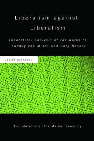 Liberalism against Liberalism Theoretical Analysis of the Works of Ludwig von Mises and Gary Becker