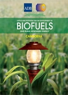 Status and Potential for the Development of Biofuels and Rural Renewable Energy: Cambodia
