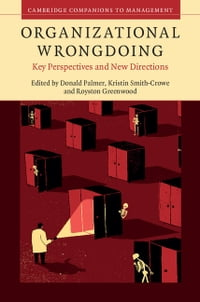 Organizational Wrongdoing: Key Perspectives and New Directions