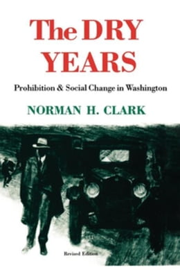 Book The Dry Years: Prohibition and Social Change in Washington by Clark, Norman H.