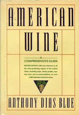 Book American Wine: A Comprehensive Guide by Anthony Dias Blue