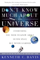 Don't Know Much About the Universe: Everything You Need to Know About Outer Space but Never Learned by Kenneth C. Davis