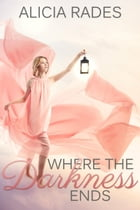 Where the Darkness Ends by Alicia Rades
