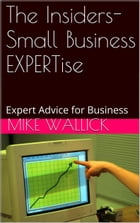 The Insiders- Small Business EXPERTise by Mike Wallick
