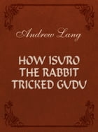 How Isuro the Rabbit Tricked Gudu by Andrew Lang