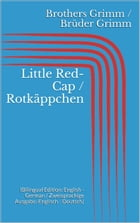 Little Red-Cap / Rotkäppchen: (Bilingual Edition: English - German / Zweisprachige Ausgabe: Englisch - Deutsch) by Jacob Grimm