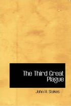 The Third Great Plague by John H. Stokes