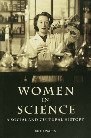 Women in Science A Social and Cultural History