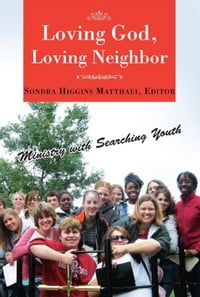 Loving God, Loving Neighbor: Ministry with Searching Youth