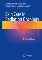 Skin Care in Radiation Oncology: A Practical Guide by Barbara Fowble