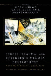 Stress, Trauma, and Children's Memory Development: Neurobiological, Cognitive, Clinical, and Legal…
