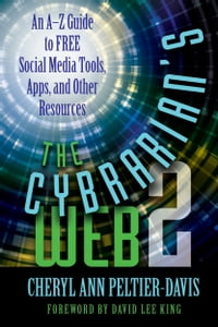 The Cybrarian's Web 2: An A-Z Guide to Free Social Media Tools, Apps, and Other Resources