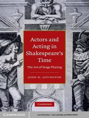 Actors and Acting in Shakespeare's Time The Art of Stage Playing