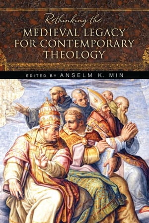 Rethinking the Medieval Legacy for Contemporary Theology