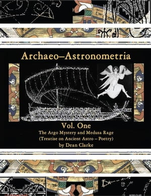 Archaeo–Astronometria: Vol. One the Argo Mystery and Medusa Rage (Treatise on Ancient Astro – Poetry)