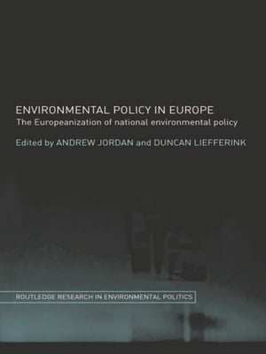 Environmental Policy in Europe The Europeanization of National Environmental Policy