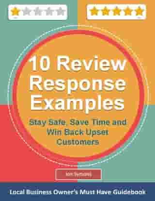 10 Management Response Examples for Online Customer Reviews: Stay Safe, Save Time and Win Back Upset Customers by Jon Symons