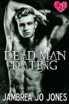 Dead Man Dating by Jambrea Jo Jones