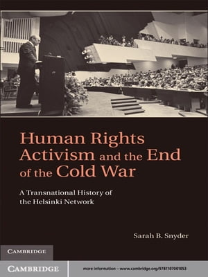 Human Rights Activism and the End of the Cold War A Transnational History of the Helsinki Network