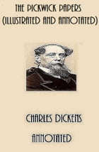 The Pickwick Papers (Illustrated and Annotated) by Charles Dickens