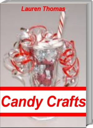 Incredible Candy Crafts The #1 Guide For Amazing Candy Craft Ideas