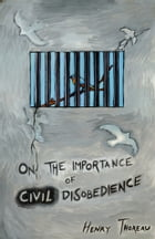 On the Importance of Civil Disobedience by Henry David Thoreau
