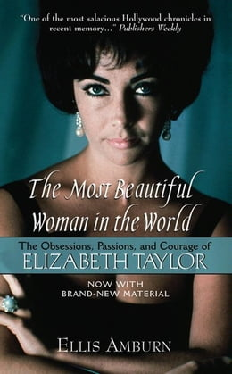 Book The Most Beautiful Woman in the World: The Obsessions, Passions, and Courage of Elizabeth Taylor by Ellis Amburn