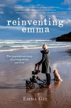 Reinventing Emma: The Inspirational Story of a Young Stroke Survivor by Emma Gee