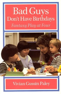 Book Bad Guys Don't Have Birthdays: Fantasy Play at Four by Vivian Gussin Paley