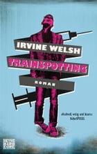 Trainspotting: Roman by Irvine Welsh