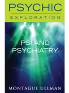 Psi and Psychiatry by Montague Ullman