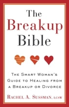 The Breakup Bible: The Smart Woman's Guide to Healing from a Breakup or Divorce by Rachel Sussman