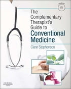 The Complementary Therapist's Guide to Conventional Medicine E-Book: A Textbook and Study Course by Clare Stephenson, MA(Cantab), BM, BCh(Oxon), MSc(Public Health Medicine), LicAc(Licentiate in Acupuncture)