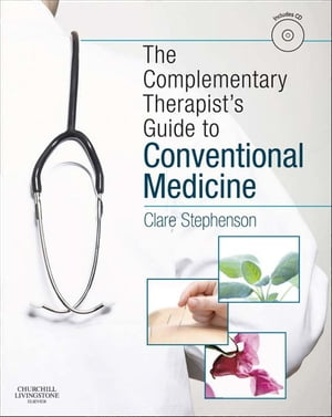 The Complementary Therapist's Guide to Conventional Medicine A Textbook and Study Course