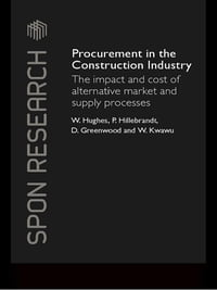 Procurement in the Construction Industry: The Impact and Cost of Alternative Market and Supply…