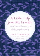 A LITTLE HELP FROM MY FRIENDS: ...And Other Hilarious Tales of Graying Graciously by Jean Carnahan