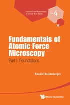Fundamentals of Atomic Force Microscopy: Part I: Foundations by Ronald Reifenberger