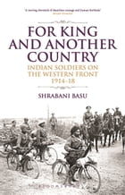 For King and Another Country: Indian Soldiers on the Western Front, 1914-18 by Shrabani Basu