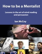 How to be a Mentalist: Lessons in the Art of Mindreading and Persuausion by Ian McCoy