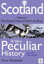 Scotland, A Very Peculiar History Volume 1 by Fiona Macdonald