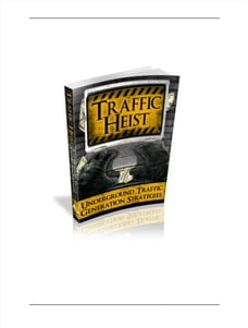 Traffic Heist: Generating Traffic to you online business