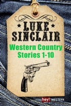 Western Country Stories, Band 1 bis 10: Band 1-10 by Luke Sinclair