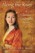 Along the River: A Chinese Cinderella Novel by Adeline Yen Mah