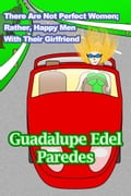 9789563930238 - Guadalupe Edel Paredes: There Are Not Perfect Women; Rather, Happy Men With Their Girlfriend - Libro