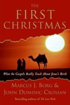 The First Christmas: What the Gospels Really Teach About Jesus's Birth by Marcus Borg