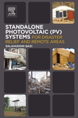 Book Standalone Photovoltaic (PV) Systems for Disaster Relief and Remote Areas by Salahuddin Qazi