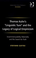 Thomas Kuhn's 'Linguistic Turn' and the Legacy of Logical Empiricism: Incommensurability…