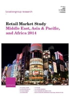 Retail Market Study Middle East, Asia & Pacific, and Africa 2014 by Location Group Research