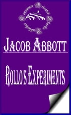 Rollo's Experiments (Illustrated) by Jacob Abbott